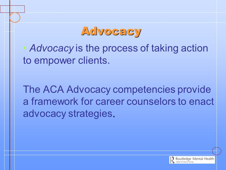 Advocacy Advocacy is the process of taking action to empower clients..