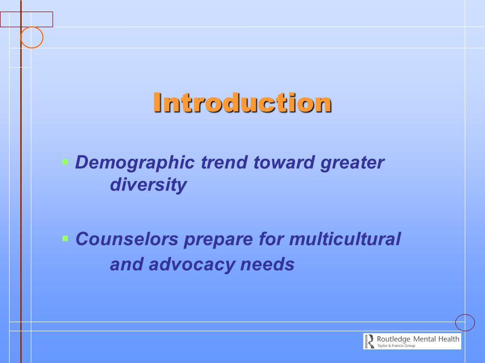 Introduction Introduction   Demographic trend toward greater diversity   Counselors prepare for multicultural and advocacy needs