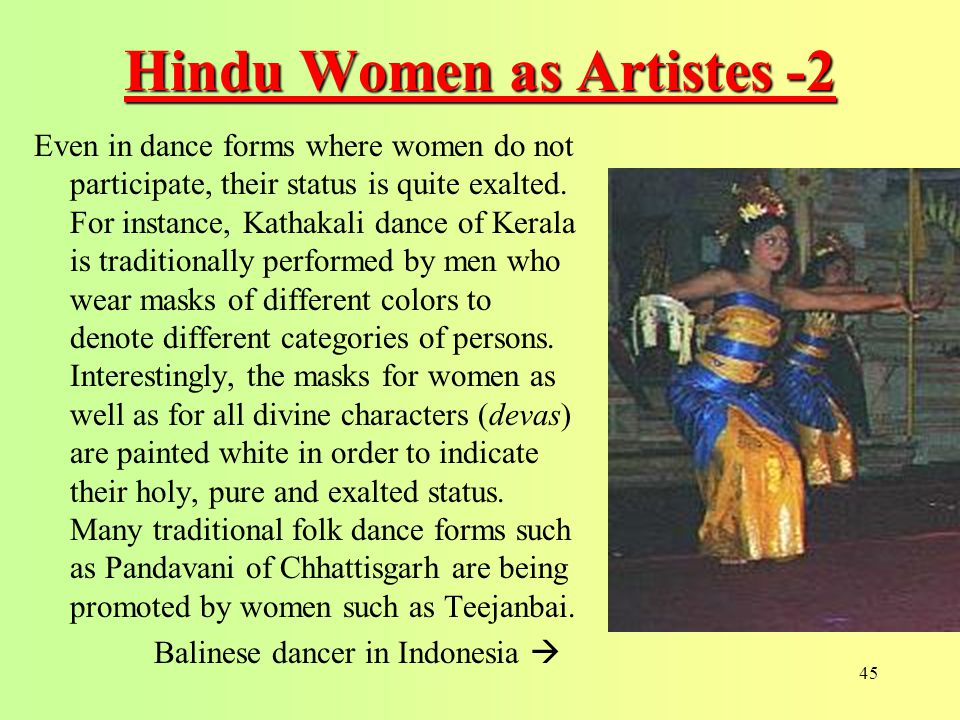 45 Hindu Women as Artistes -2 Even in dance forms where women do not participate, their status is quite exalted.