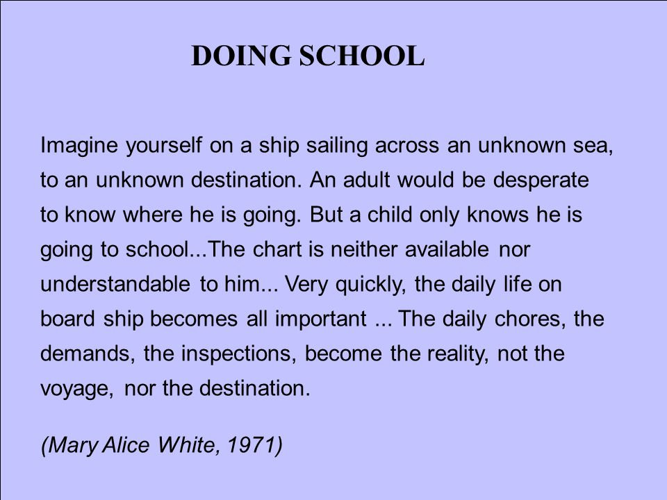 Imagine yourself on a ship sailing across an unknown sea, to an unknown destination. An adult would be desperate to know where he is going. But a chil