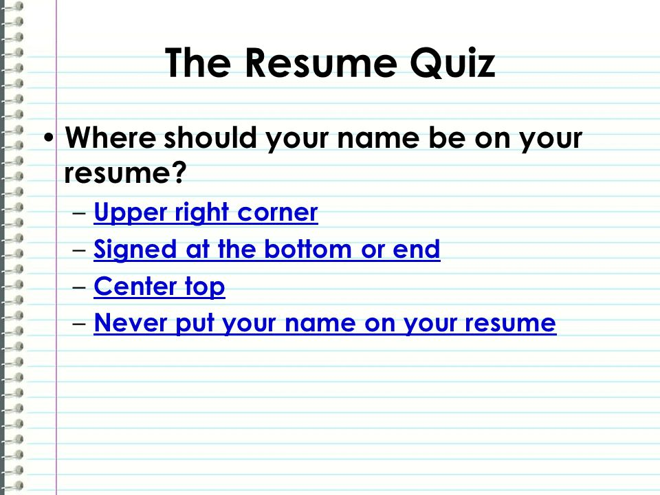 The Resume Quiz Where should your name be on your resume.