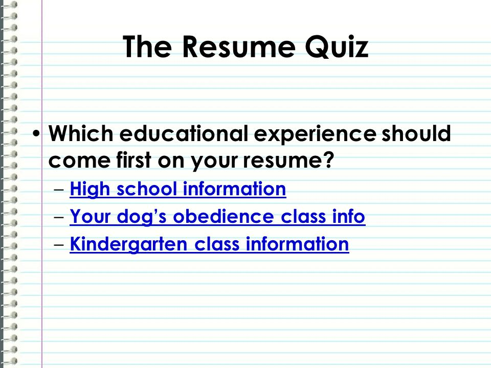 The Resume Quiz Which educational experience should come first on your resume.