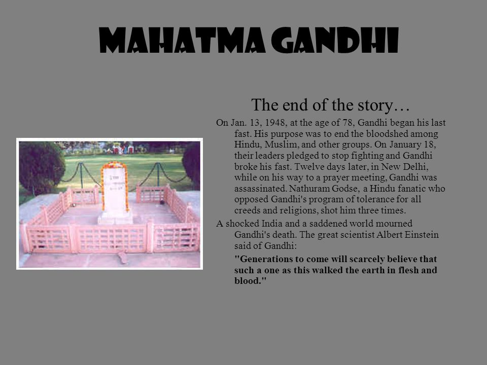 The end of the story… On Jan. 13, 1948, at the age of 78, Gandhi began his last fast.