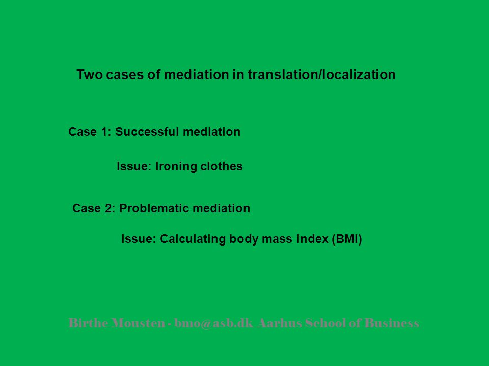 Birthe Mousten - bmo@asb.dk Aarhus School of Business Two cases of mediation in translation/localization Issue: Calculating body mass index (BMI) Case 1: Successful mediation Case 2: Problematic mediation Issue: Ironing clothes