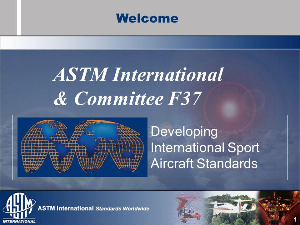 1 ASTM International & Committee F37 Developing International Sport Aircraft Standards Welcome