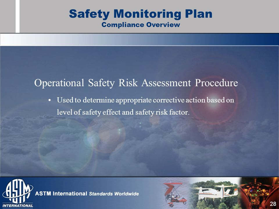 28 Operational Safety Risk Assessment Procedure Used to determine appropriate corrective action based on level of safety effect and safety risk factor.