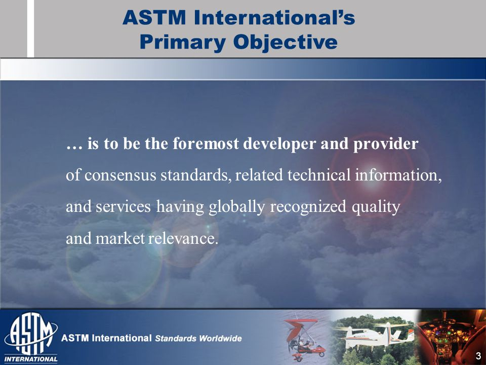 3 … is to be the foremost developer and provider of consensus standards, related technical information, and services having globally recognized quality and market relevance.
