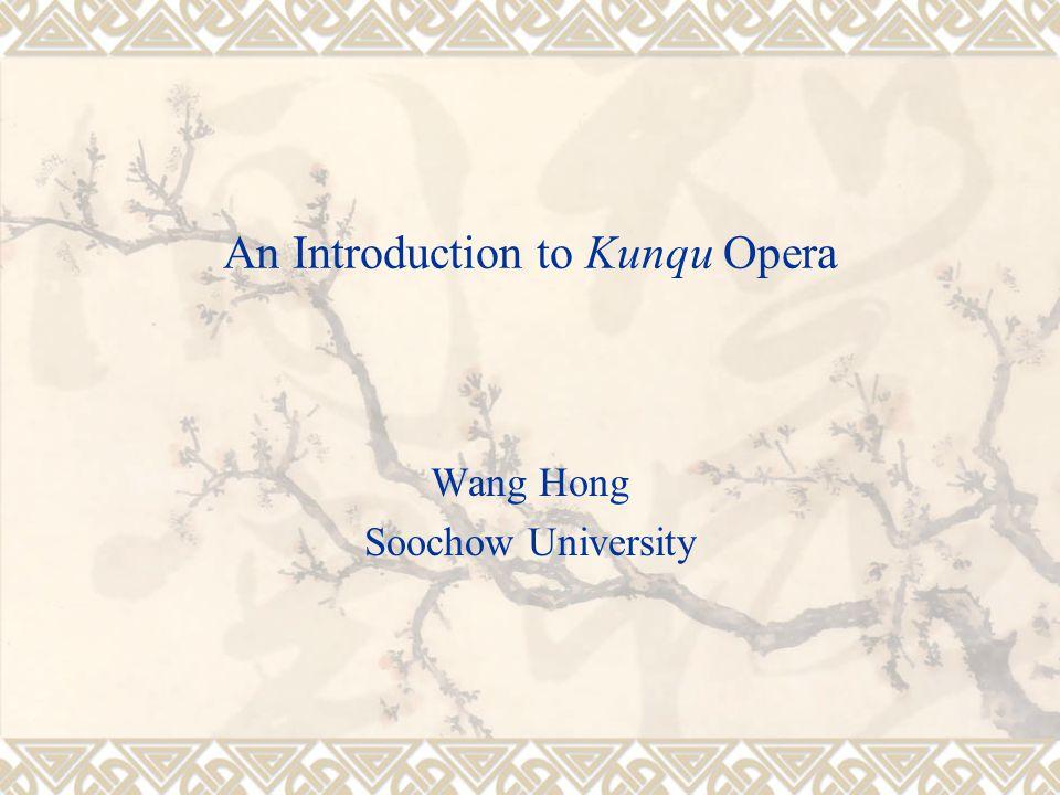 An Introduction to Kunqu Opera Wang Hong Soochow University