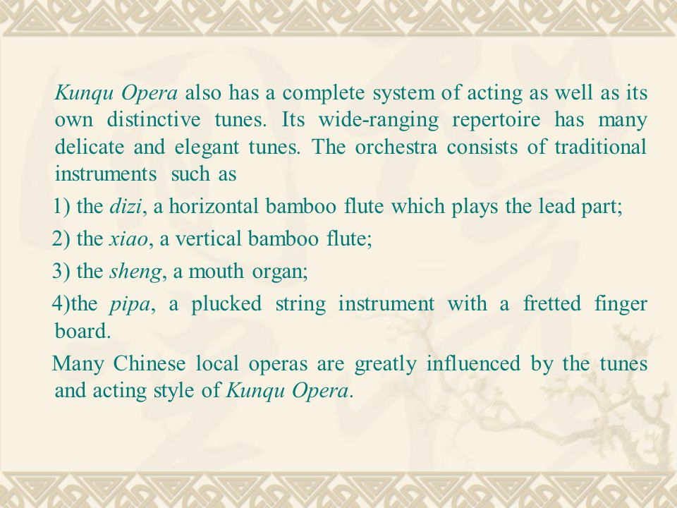 Kunqu Opera also has a complete system of acting as well as its own distinctive tunes.