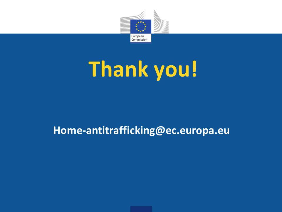 Thank you! Home-antitrafficking@ec.europa.eu