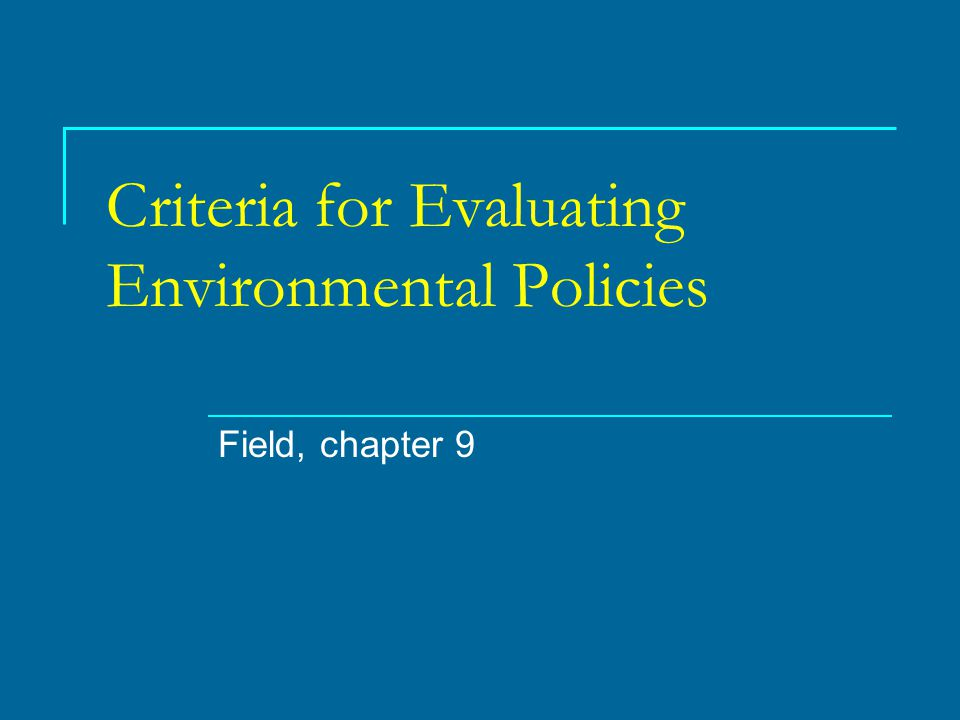 Criteria for Evaluating Environmental Policies Field, chapter 9