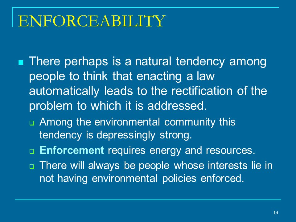 ENFORCEABILITY There perhaps is a natural tendency among people to think that enacting a law automatically leads to the rectification of the problem t