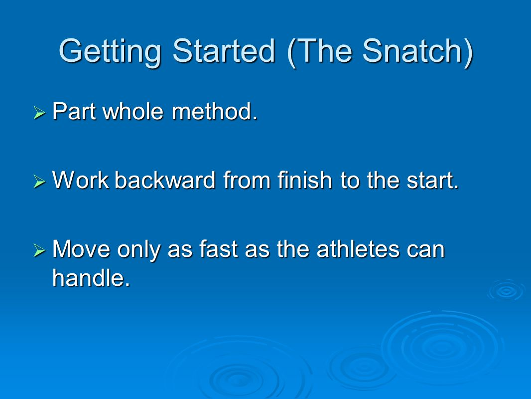 Getting Started (The Snatch)  The snatch grip – Bring elbows up even to height of shoulders.