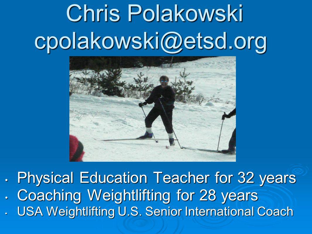 Chris Polakowski cpolakowski@etsd.org Chris Polakowski cpolakowski@etsd.org Physical Education Teacher for 32 years Physical Education Teacher for 32