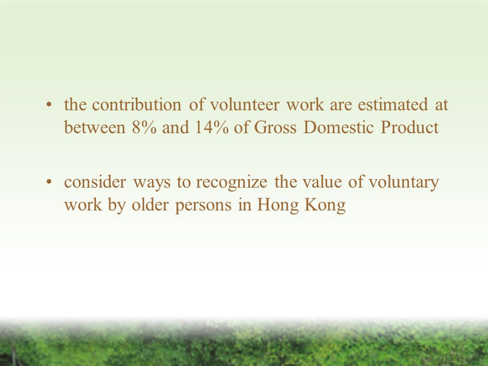 the contribution of volunteer work are estimated at between 8% and 14% of Gross Domestic Product consider ways to recognize the value of voluntary work by older persons in Hong Kong