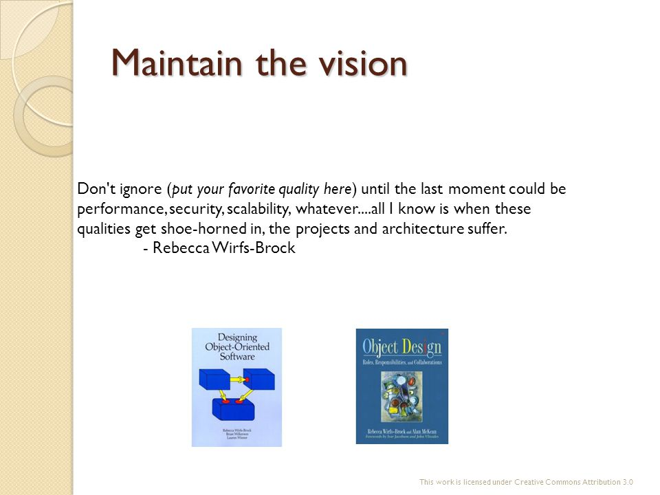 Maintain the vision Don't ignore (put your favorite quality here) until the last moment could be performance, security, scalability, whatever....all I