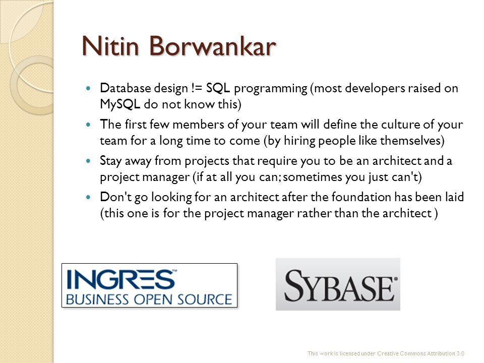 Nitin Borwankar Database design != SQL programming (most developers raised on MySQL do not know this) The first few members of your team will define t