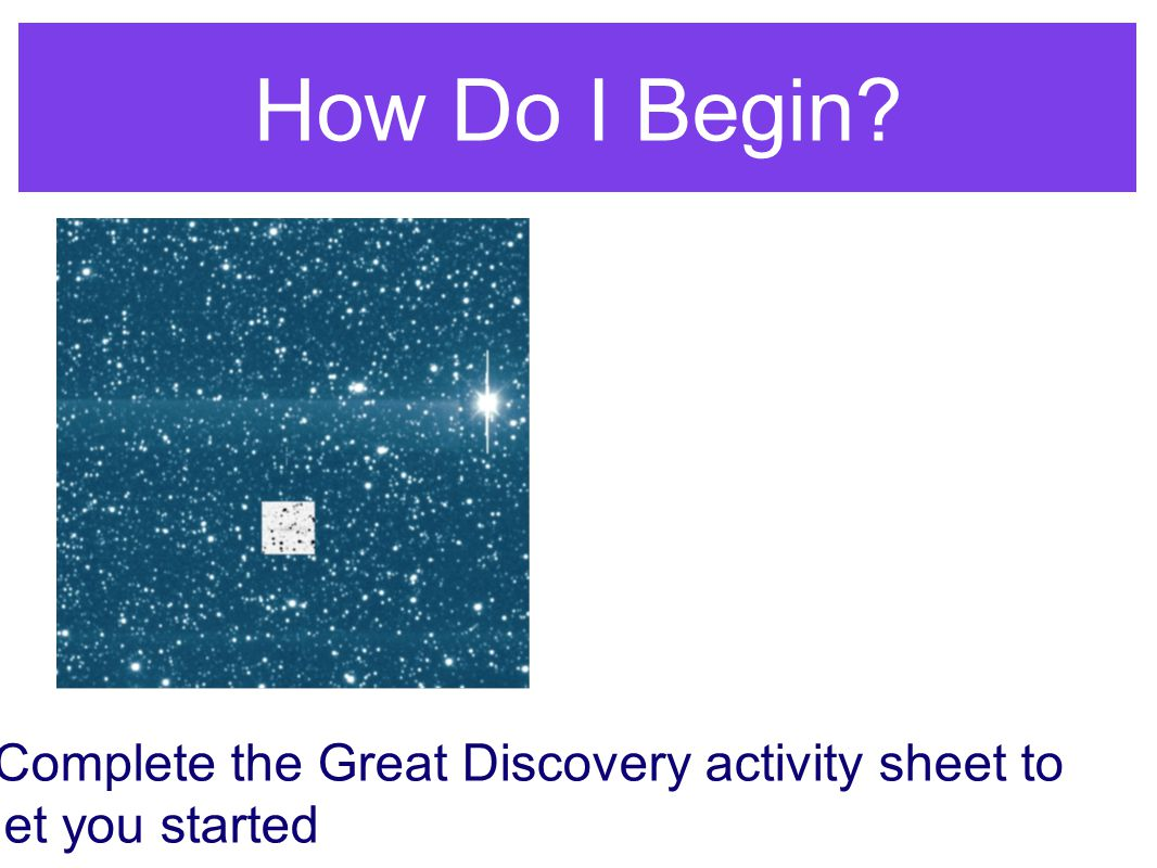 How Do I Begin Complete the Great Discovery activity sheet to get you started