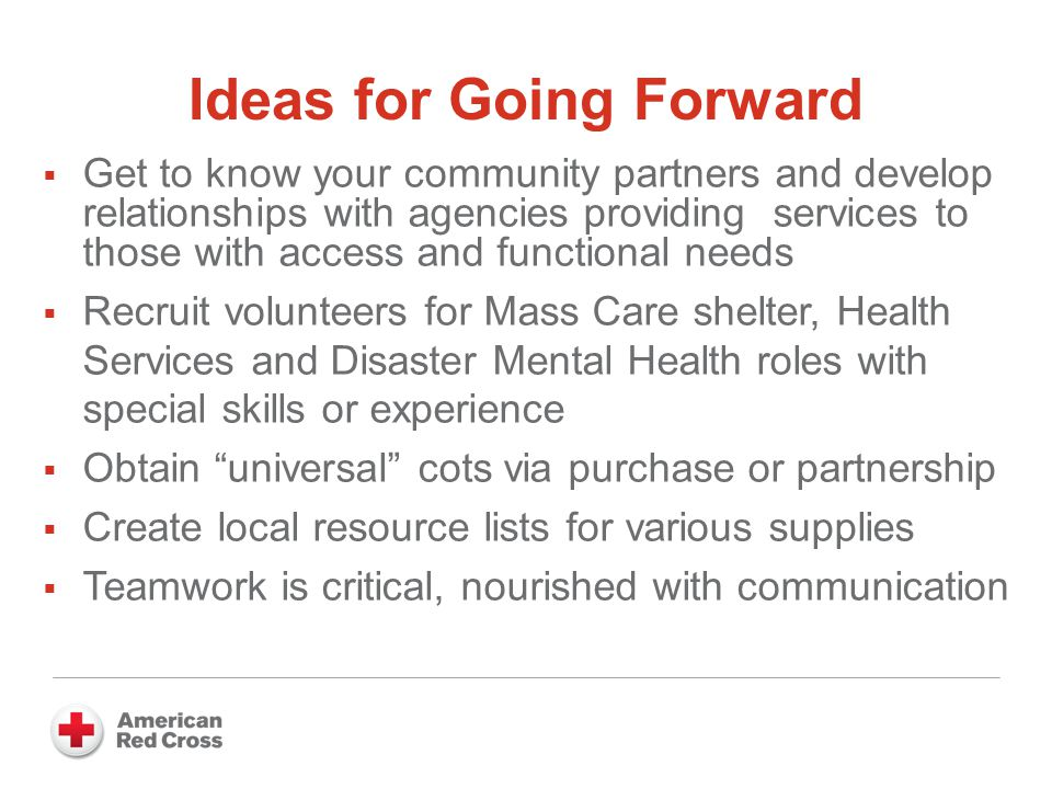 Ideas for Going Forward  Get to know your community partners and develop relationships with agencies providing services to those with access and func