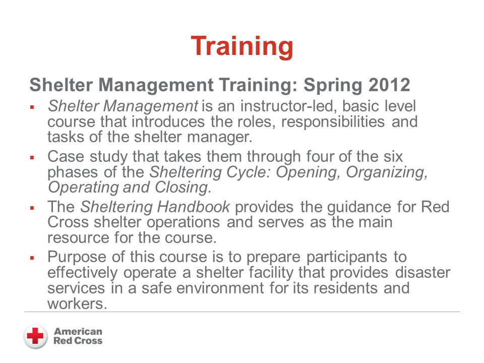 Training Shelter Management Training: Spring 2012  Shelter Management is an instructor-led, basic level course that introduces the roles, responsibilities and tasks of the shelter manager.
