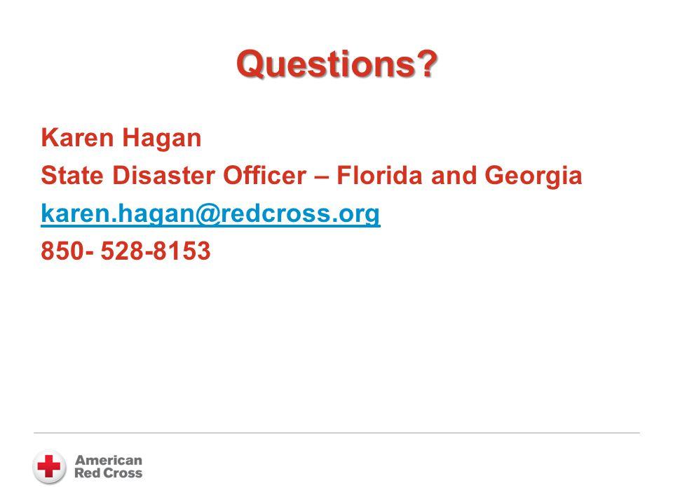 Questions? Karen Hagan State Disaster Officer – Florida and Georgia karen.hagan@redcross.org 850- 528-8153
