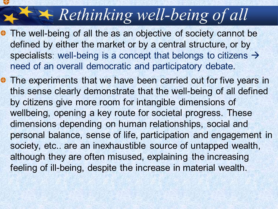 Rethinking well-being of all The well-being of all the as an objective of society cannot be defined by either the market or by a central structure, or by specialists : well-being is a concept that belongs to citizens  need of an overall democratic and participatory debate.