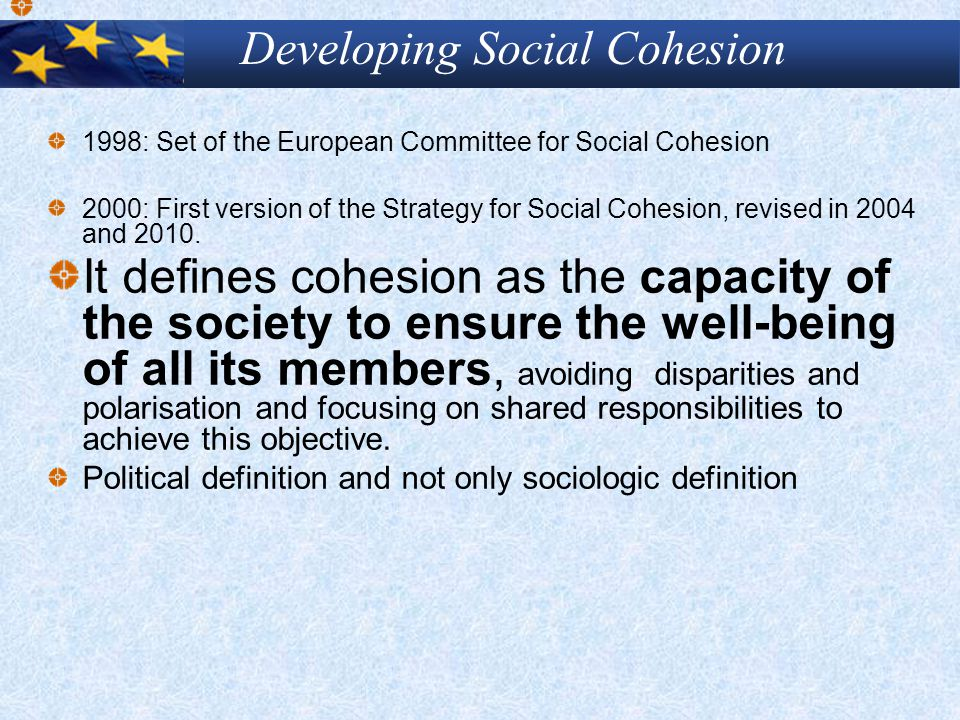 1998: Set of the European Committee for Social Cohesion 2000: First version of the Strategy for Social Cohesion, revised in 2004 and 2010.