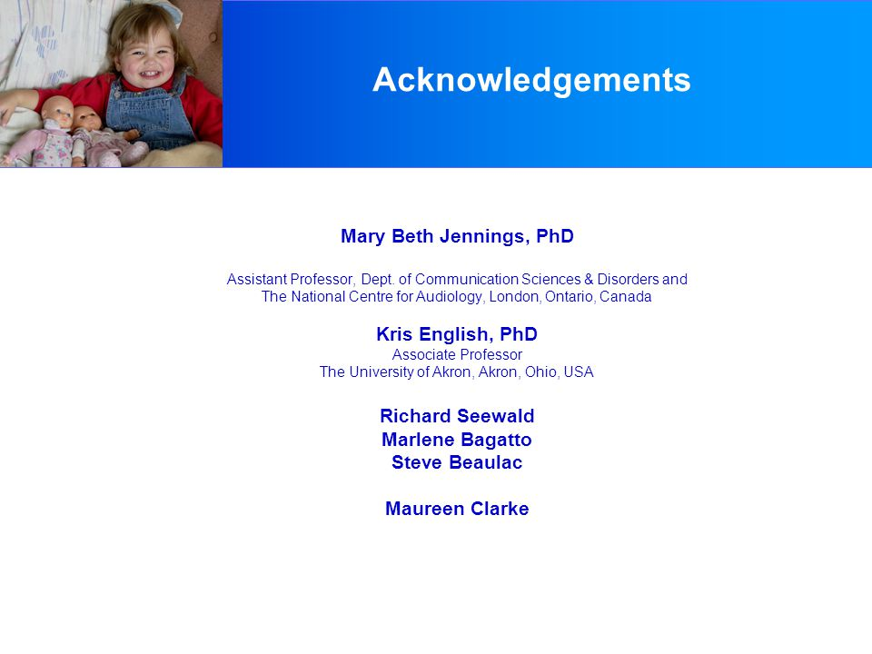 Acknowledgements This work has been supported by the Canada Research Chairs (CRC) Program (Sheila Moodie) and by Oticon Canada (Dave Gordey).
