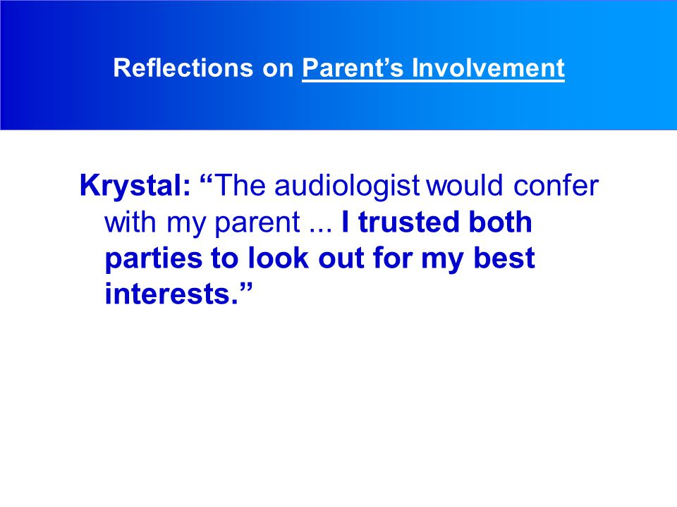 Krystal: The audiologist would confer with my parent...