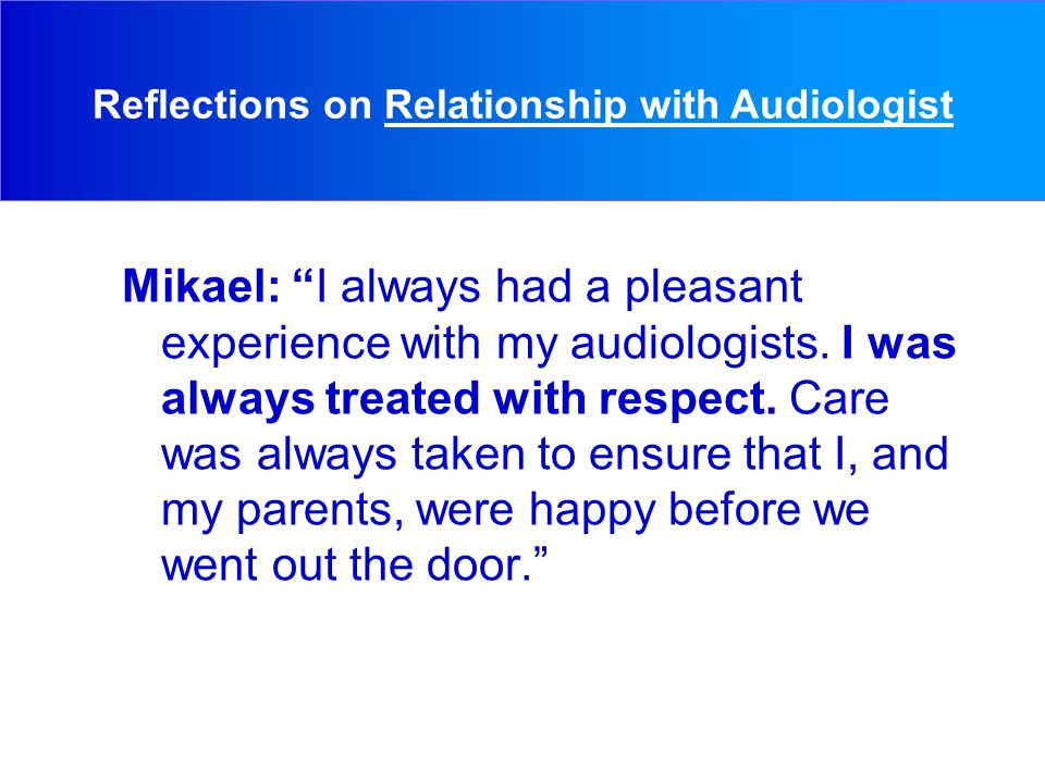 Mikael: I always had a pleasant experience with my audiologists.