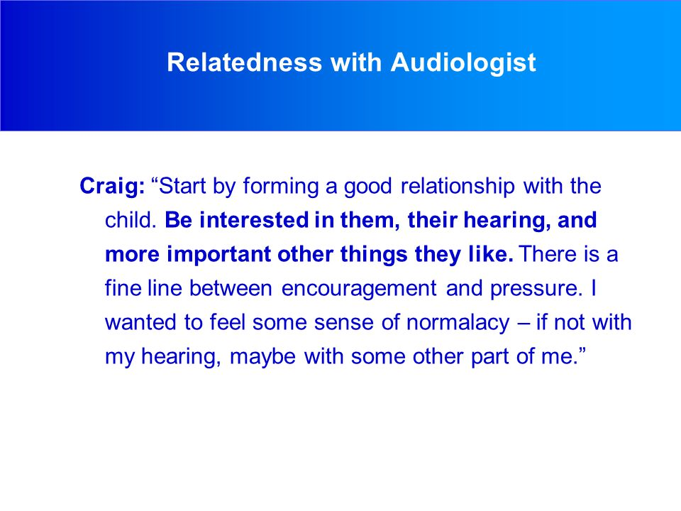 Craig: Start by forming a good relationship with the child.
