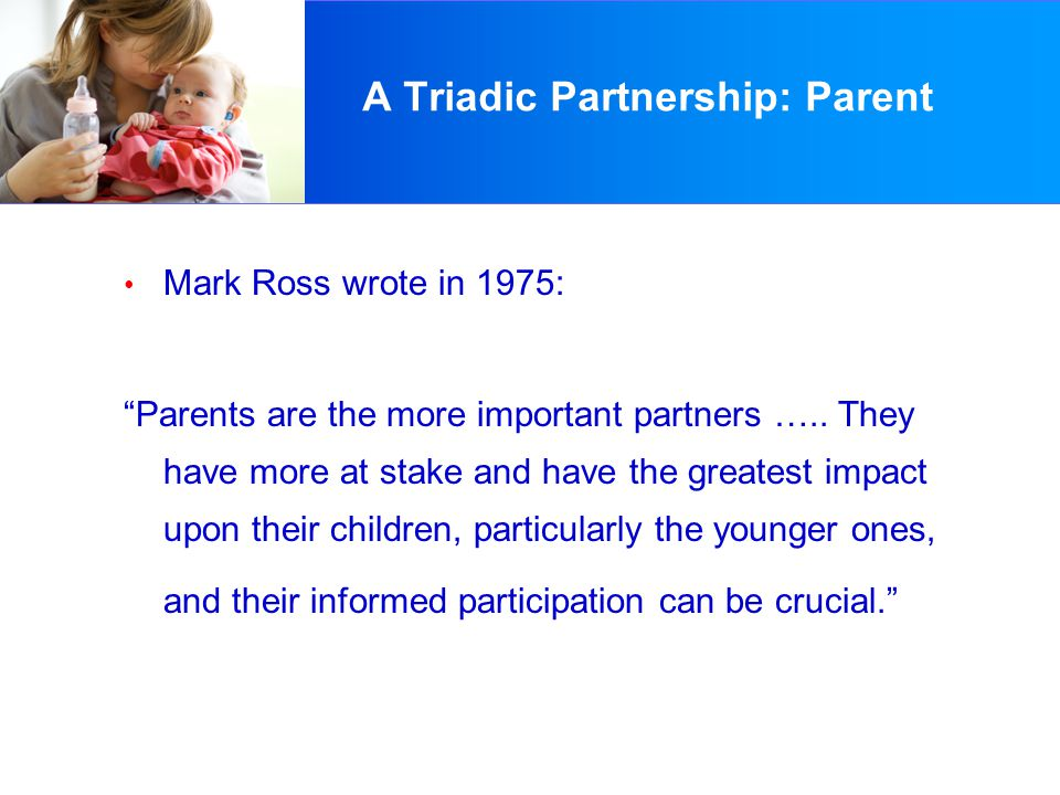 A Triadic Partnership: Parent Successful use of amplification is likely to reflect our ability as professionals to communicate this importance to the parents.