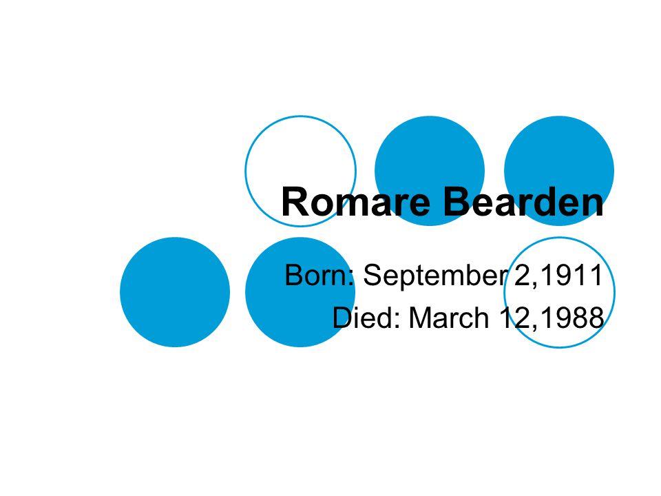 Romare Bearden Born: September 2,1911 Died: March 12,1988