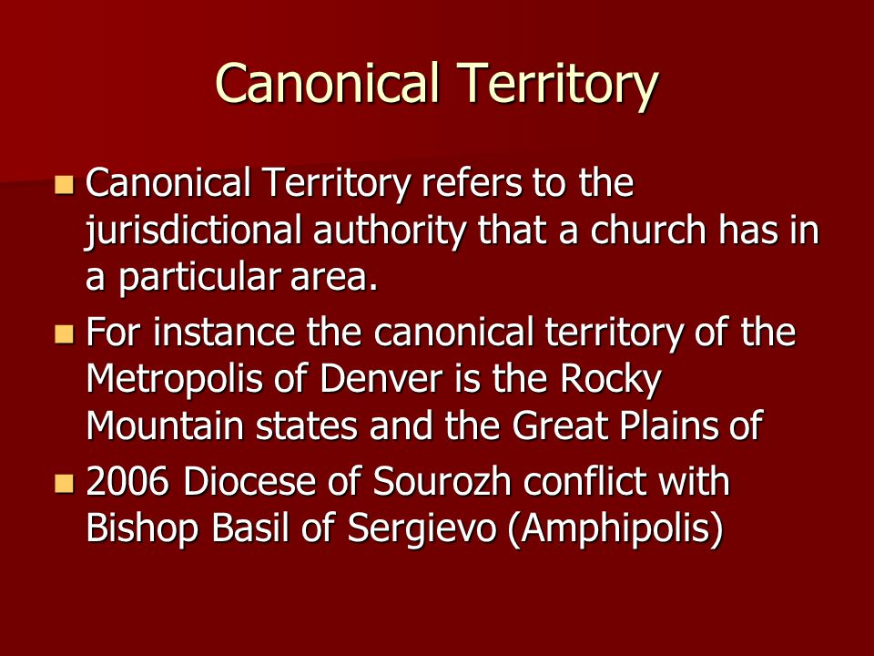 Canonical Territory Canonical Territory refers to the jurisdictional authority that a church has in a particular area.