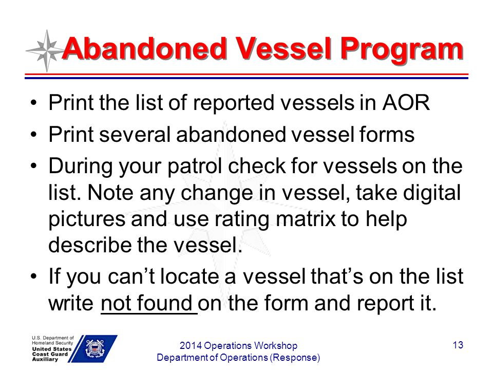Abandoned Vessel Program Print the list of reported vessels in AOR Print several abandoned vessel forms During your patrol check for vessels on the li