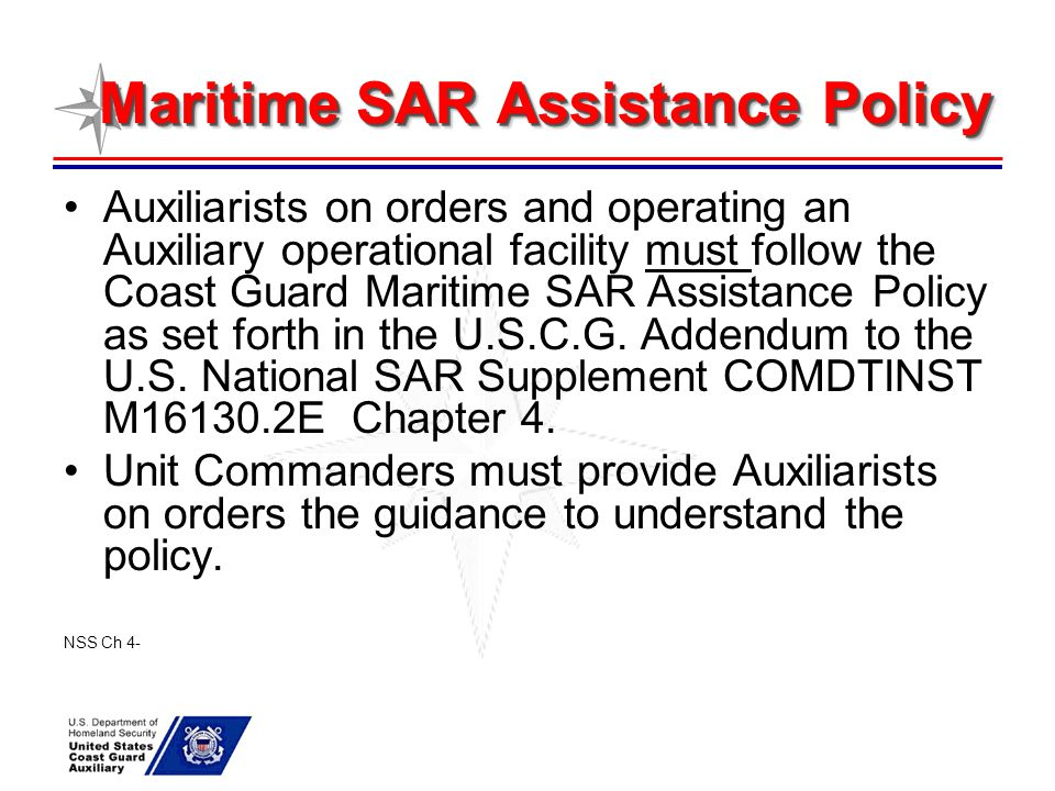 Maritime SAR Assistance Policy Auxiliarists on orders and operating an Auxiliary operational facility must follow the Coast Guard Maritime SAR Assista