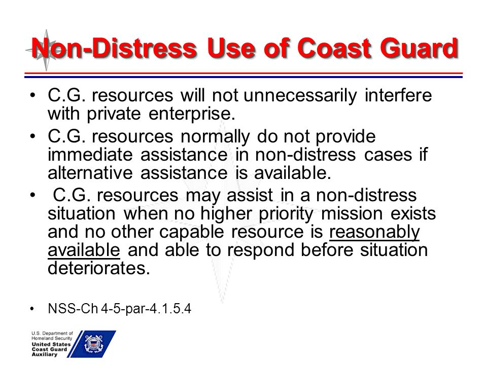 Non-Distress Use of Coast Guard C.G. resources will not unnecessarily interfere with private enterprise. C.G. resources normally do not provide immedi