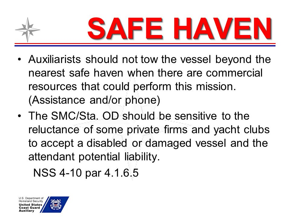 SAFE HAVEN Auxiliarists should not tow the vessel beyond the nearest safe haven when there are commercial resources that could perform this mission. (