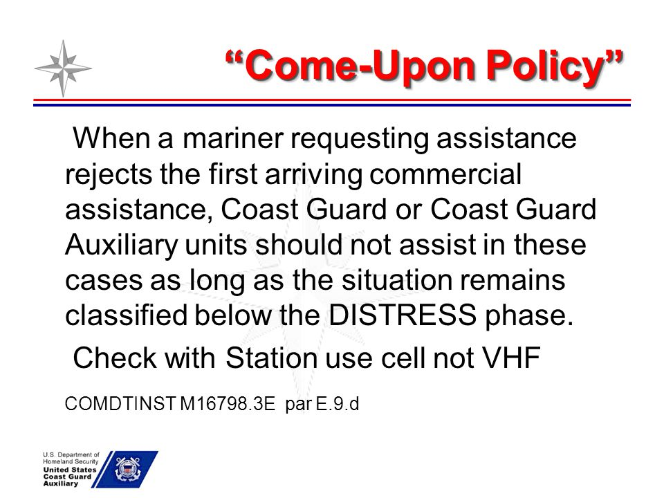 """Come-Upon Policy"" When a mariner requesting assistance rejects the first arriving commercial assistance, Coast Guard or Coast Guard Auxiliary units s"