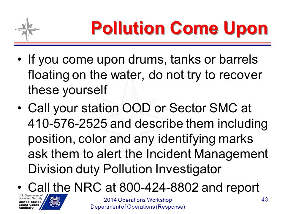 Pollution Come Upon If you come upon drums, tanks or barrels floating on the water, do not try to recover these yourself Call your station OOD or Sect