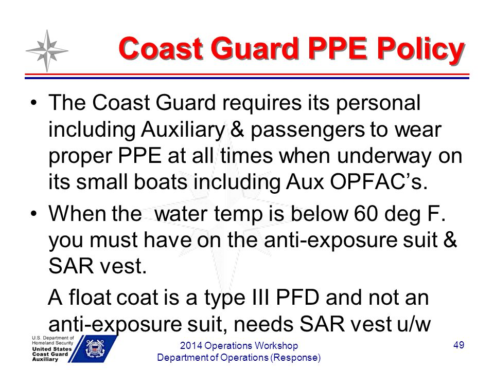 Coast Guard PPE Policy The Coast Guard requires its personal including Auxiliary & passengers to wear proper PPE at all times when underway on its sma