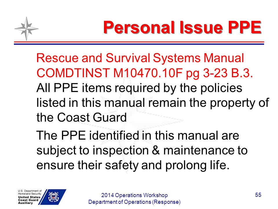 Personal Issue PPE Rescue and Survival Systems Manual COMDTINST M10470.10F pg 3-23 B.3. All PPE items required by the policies listed in this manual r