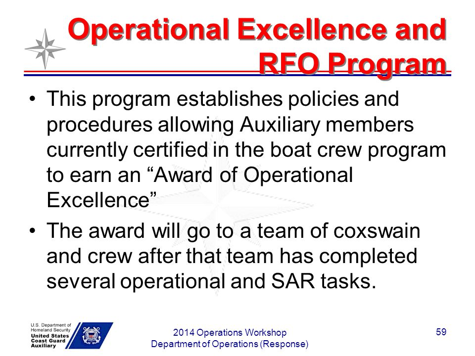 Operational Excellence and RFO Program This program establishes policies and procedures allowing Auxiliary members currently certified in the boat cre