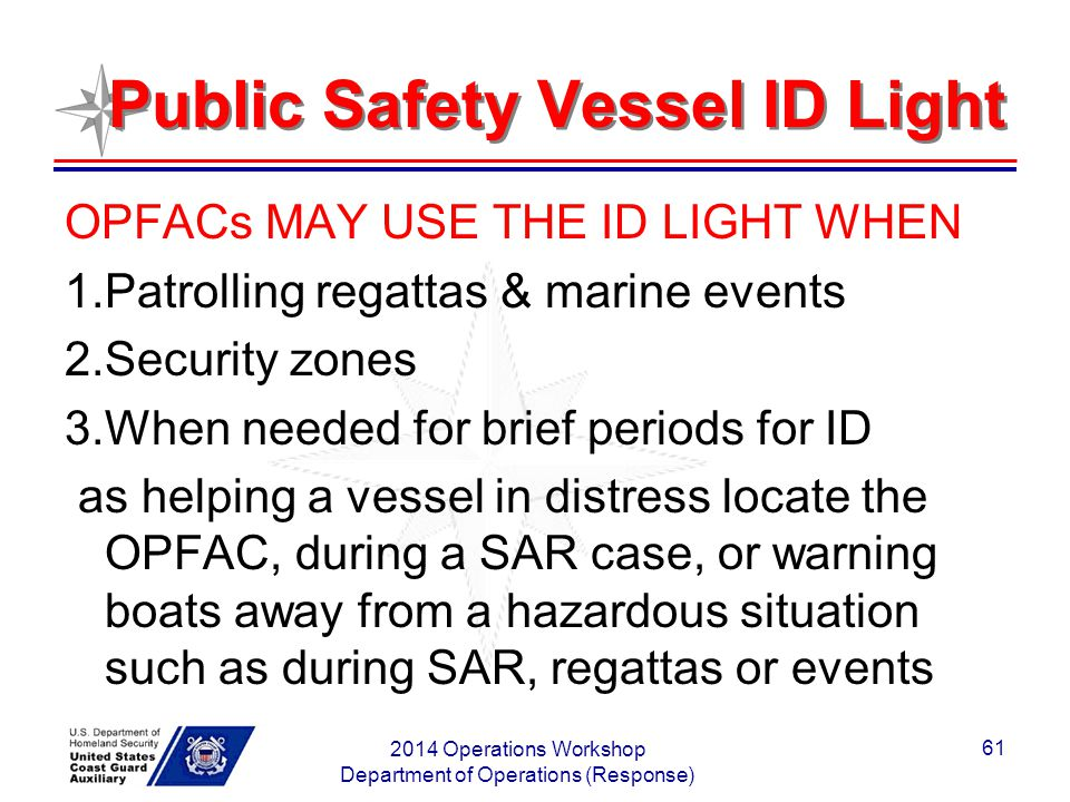 Public Safety Vessel ID Light OPFACs MAY USE THE ID LIGHT WHEN 1.Patrolling regattas & marine events 2.Security zones 3.When needed for brief periods