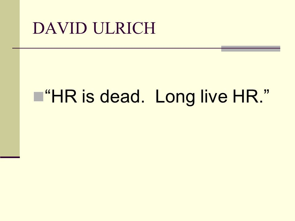 DAVID ULRICH HR is dead. Long live HR.