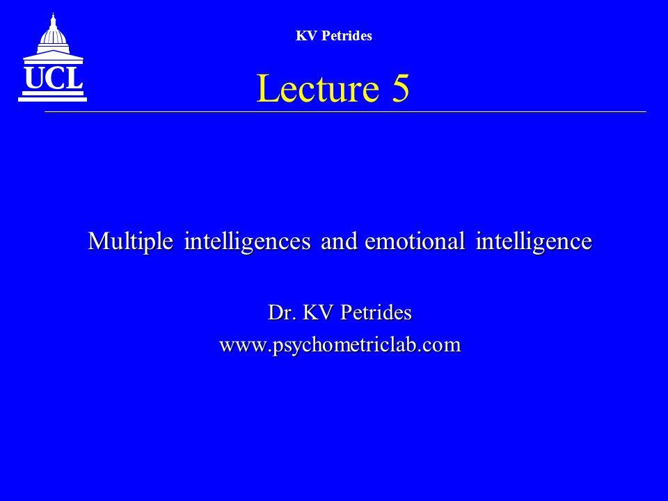 KV Petrides Lecture 5 Multiple intelligences and emotional intelligence Dr.