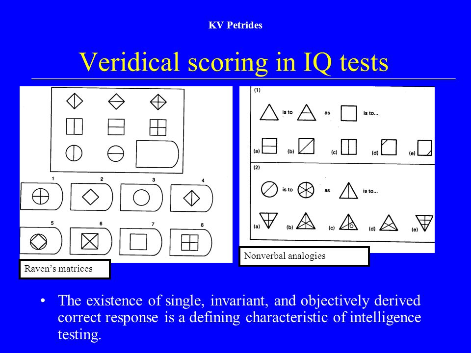 KV Petrides Veridical scoring in IQ tests Raven's matrices Nonverbal analogies The existence of single, invariant, and objectively derived correct res