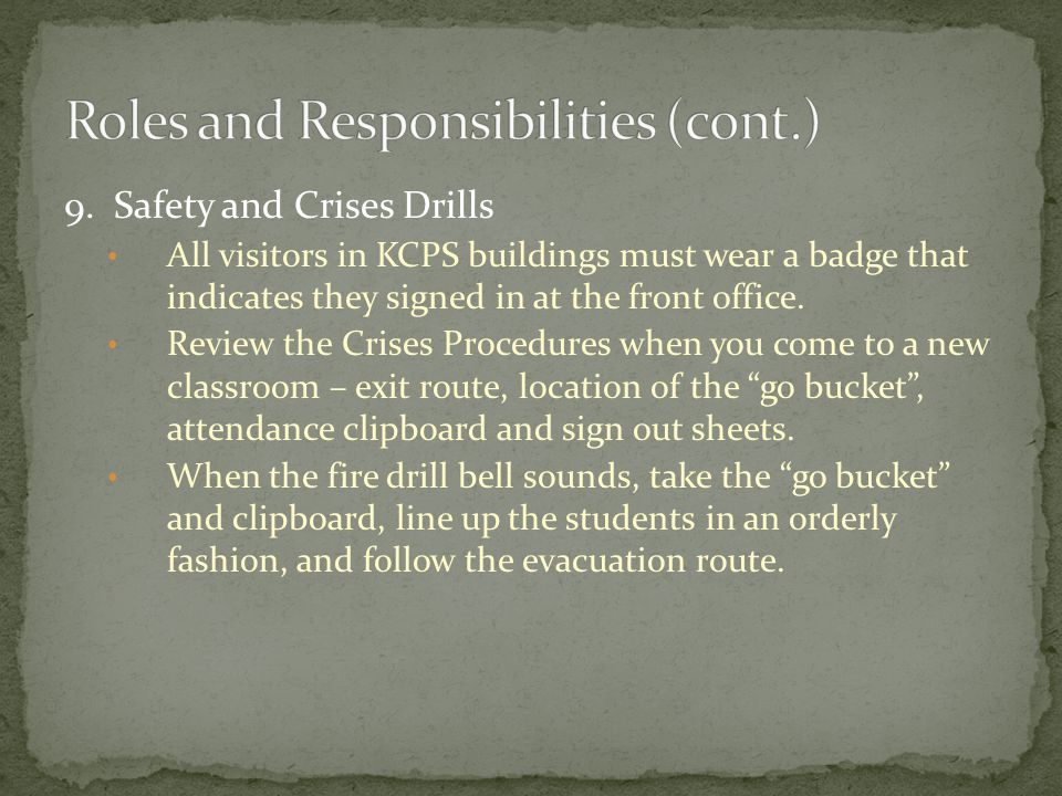 9. Safety and Crises Drills All visitors in KCPS buildings must wear a badge that indicates they signed in at the front office. Review the Crises Proc