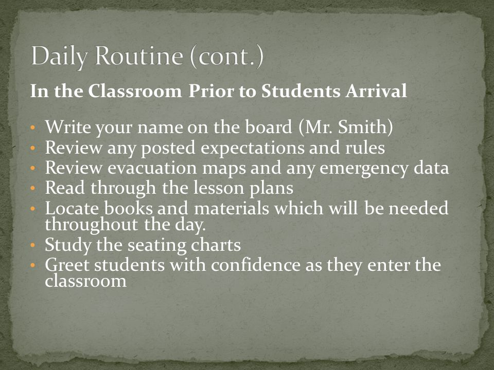 In the Classroom Prior to Students Arrival Write your name on the board (Mr. Smith) Review any posted expectations and rules Review evacuation maps an