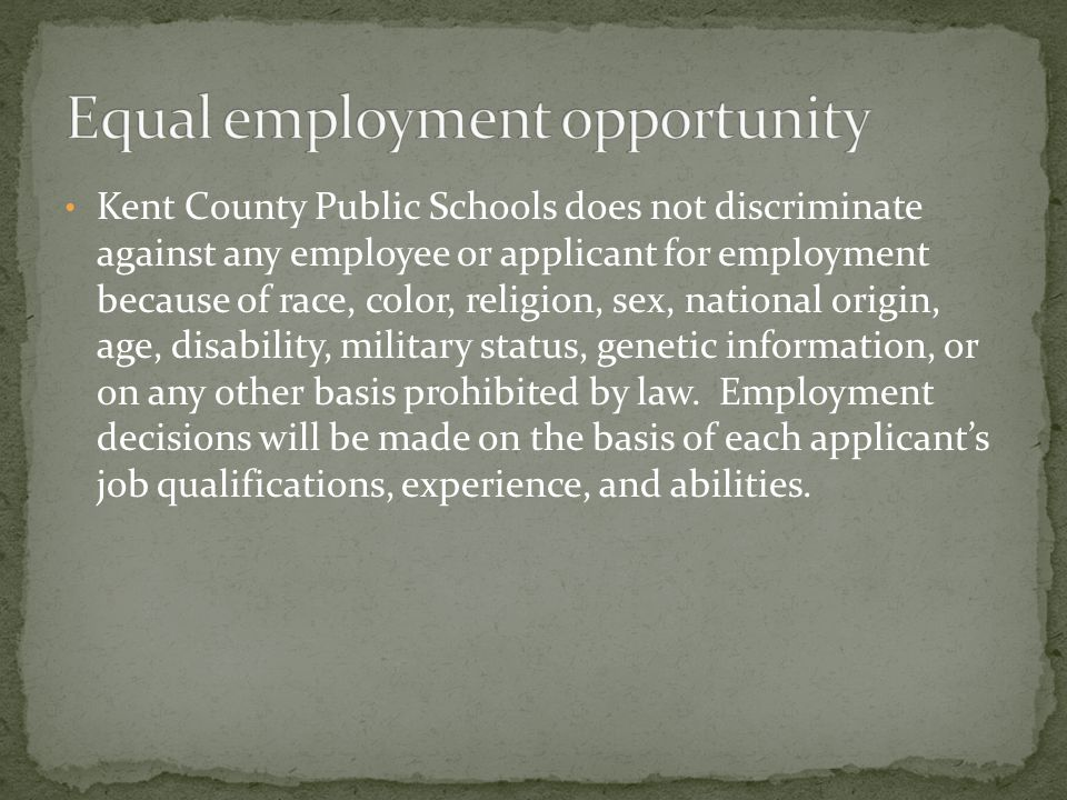 Kent County Public Schools does not discriminate against any employee or applicant for employment because of race, color, religion, sex, national orig